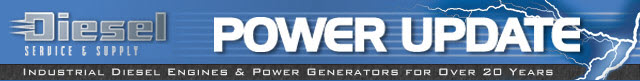 Diesel Service & Supply, Inc. - POWER UPDATE - E-newsletter bringing you information on the hottest trends in the power generation industry as well as current news items.
